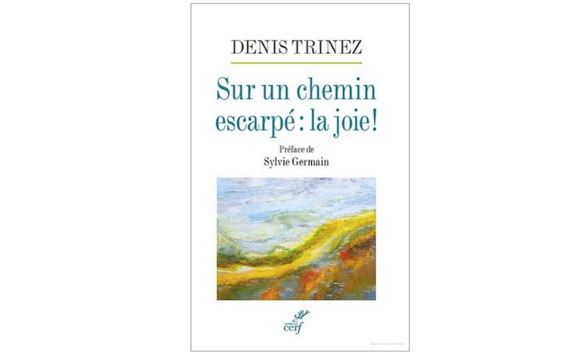 Livre Denis Trinez: sur un chemin escarpé: la joie